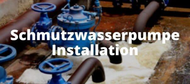 Schmutzwasserpumpe Installation