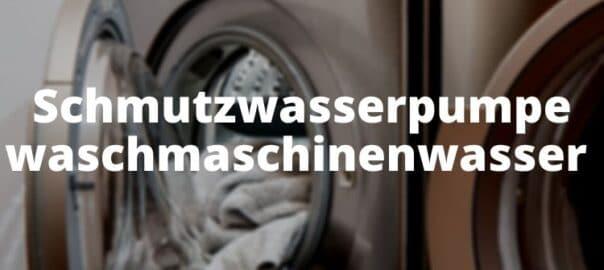 Schmutzwasserpumpe waschmaschinenwasser