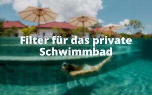 Filter für das private Schwimmbad
